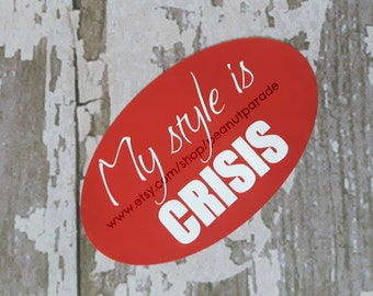 My Style is Crisis Bumper Sticker