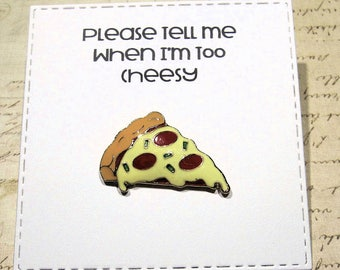 Pizza Enamel Pin with handmade Punny card & envelope - Lapel Pin - Cheesy - Hard Enamel Pin - Cute Food - Trending - Backpack Pin