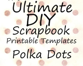 The Ultimate DIY Scrapbook Printable Templates Polka Dots + Plain Templates