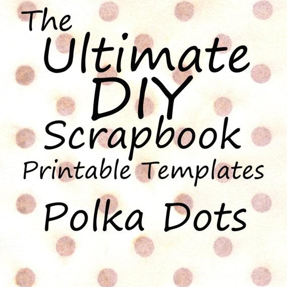The Ultimate DIY Scrapbook Printable Templates Polka Dots + Plain Templates