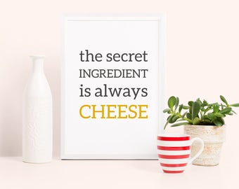Funny kitchen art: the secret ingredient is always cheese. Funny food quote, cheese wall art print, gift for cheese lovers, kitchen poster