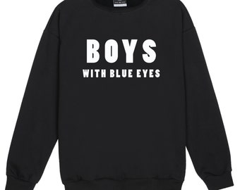 Boys With Blue Eyes Sweater Jumper Funny Fun Tumblr Hipster Swag Grunge Kale Goth Punk Retro Vtg Pastel Pink Top Crop Fcuk Bad Girls Womens