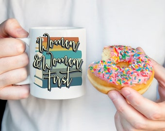 Women and Women First Coffee Mug - funny mug - 11 oz or 15 oz  - TV - Pop Culture - Books - Portlandia - Mother's Day Gift