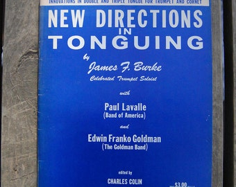 New Directions in Tonguing by James F. Burke Innovations in Double and Triple Tongue for Trumpet and Cornet 1956 - Trumpet Instruction