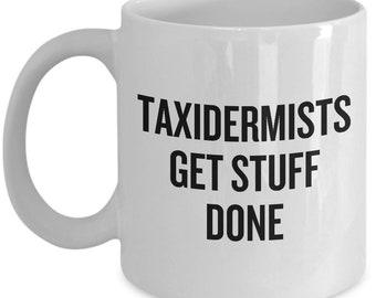 Funny Taxidermy Mug - Taxidermist Gift Idea - Taxidermists Get Stuff Done - Ceramic Mug