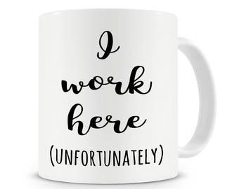 I Work Here Mug, Funny Coffee Mug, Office Gift, Work Mug, Boss Mug, Gift For Boss, Office Mug,