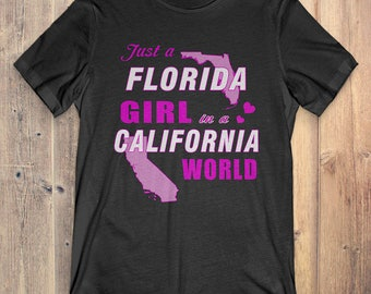 Florida T-Shirt Gift: Just A Florida Girl In A California World