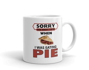 I Love Pie Coffee Mug, Sorry for What I Said When I was Eating Pie