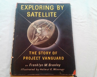 """Vintage 50's Kids Science Hardcover, """"Exploring By Satellite: The Story of Project Vanguard"""" by Franklyn M. Branley, 1957."""