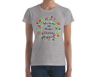 Quit Slacking Women's short sleeve t-shirt