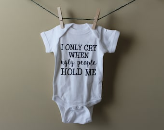 I only cry when ugly people hold me, i only cry when ugly people hold me onesie®, Funny onesie®, funny baby shower gift