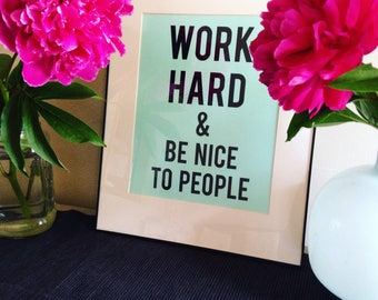 WORK hard & be NICE // 8x10 photographic art print // words to live by // inspirational // typography // wall art