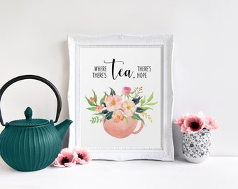Watercolor Tea Cup, Where There's Tea There's Hope, Tea Сeremony Quote, Kitchen decor, Tea Print, Kitchen Art, Watercolor Floral Wall Art