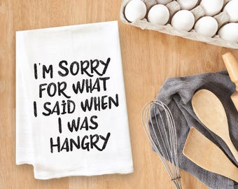 I'm Sorry For What I Said When I Was Hangry Tea Towel Flour Sack Towel Kitchen Towel