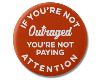 """If You're Not Outraged You're Not Paying Attention Button 1.25"""" or 2.25"""" Pinback Pin Button Anti Donald Trump, not my president, Resist"""