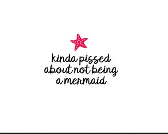 kinda pissed about not being a mermaid svg dxf file instant download silhouette cameo cricut downloads clip art commercial use