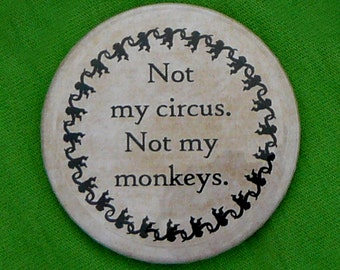 Not my circus. Not my monkeys. (magnet)