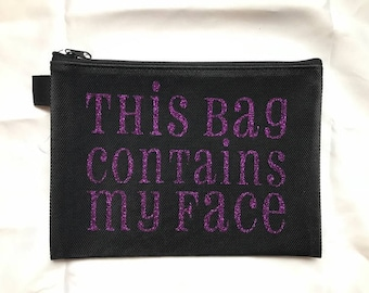 Makeup Bag - This Bag Contains My Face (Various Color Options)