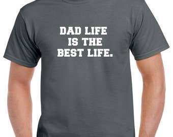Dad Life is the Best Life Shirt- Gift for Dad- Fathers Day GIft