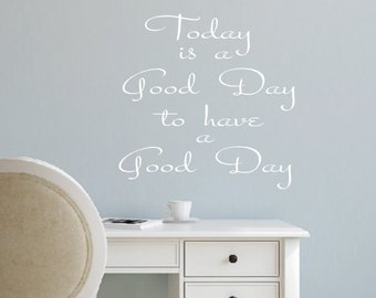 Vinyl Wall Decal- Today is a good day to have a good day-#2-Wall Quotes- Decals-Words for the Wall
