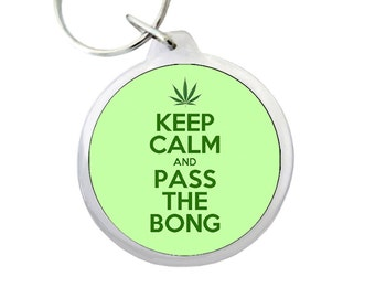 "Keep Calm and Pass the Bong 1.75"" Keyring - the perfect Stocking Stuffer or ""extra gift"" for that Pothead you know and love!!"