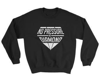 No pressure no diamond Sweatshirt