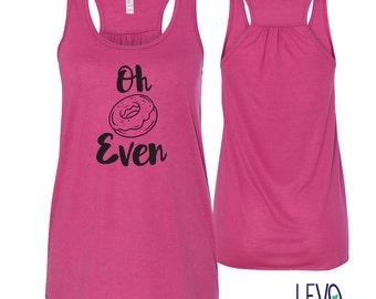 Oh Donut Even Gym Tank, Racerback tank, Cute Gym shirt, Gym Apparel, Soft Gym Shirt, Gym Tank