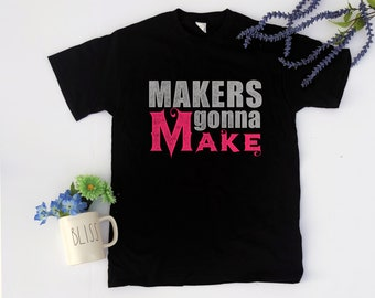 Makers gonna Make Short-Sleeve T-Shirt for makers
