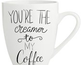 You're the creamer to...