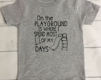 On the playground is where I spend most of my days / back to school t-shirt / pre-school shirt / fun kids clothing / customized shirt