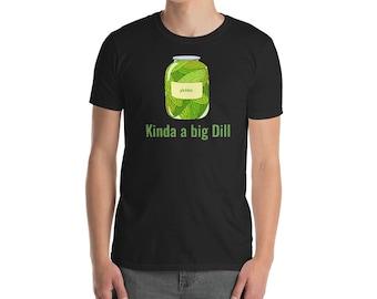Kinda a big dill, Pickle lover tshirt, Dill pickle tshirt, dill pickle tee, gift for pickle lover