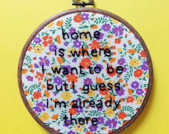 Home is where I want to be - Talking Heads lyrics hand embroidery hoop art wall decor