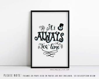Alice in Wonderland Print - Always Tea Time - Alice in Wonderland Decor - Literary Gifts - Tea Art - Book Lover Gift - Literary Quote