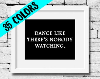 Dance Like There's Nobody Watching, Dance Print, Dancer Print, Dancer Quote, Dance Studio Decor, Dance Quotes, Dancer Gift, Dancing Quote