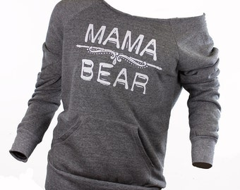 mama bear. slouchy sweatshirt. off the shoulder. super comfy. mother's day gift. christmas present. women's graphic tees.