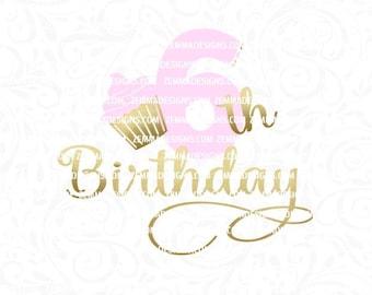 sixth birthday svg, 6th birthday svg - cupcake svg - svg birthday - svg sixth birthday - svg 6th birthday - .SVG .EPS ,DXF- Zemma Designs