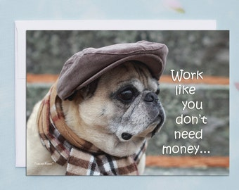 ENCOURAGEMENT CARD - Work Like You Don't Need Money - Pug Greeting Card  Pugs and Kisses 5x7