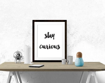 STAY CURIOUS Poster - Motivational Quote Print Inspirational Saying Typographic Minimalist Digital Download Black & White Design Text Word