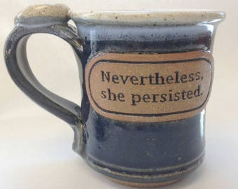 Nevertheless, she persisted mug, handmade