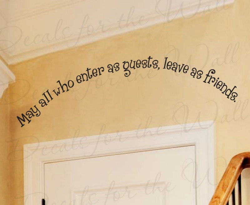 May All Who Enter Guests Leave Friends Friendship Quote