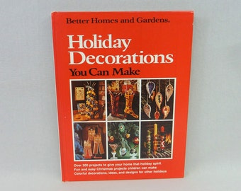 1974 Holiday Decorations You Can Make - Better Homes & Gardens - 300+ Projects for Christmas and Other Holidays - Vintage 1970s Craft Book