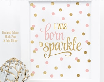 I Was Born To Sparkle - Blush Pink Gold Glitter Printable Baby Girl Nursery Decor, Girls Room Wall Art Birthday Decorations Sign, Sip & See