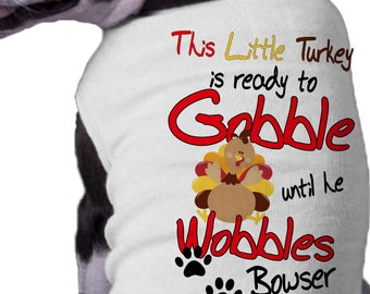 USA THANKSGIViNG CUTOFF NOV 19 - This Little Turkey is ready to GoBBLE until he WoBBLES Dog Shirt Personalized Name thanksgiving dog shirt