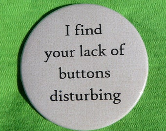 I find your lack of buttons disturbing (button)