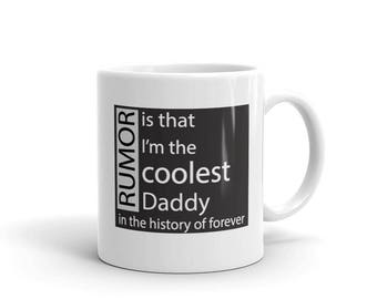 Gift for daddy, Rumor Is That I'm The Coolest Daddy In The History of Forever, gift for daddy Mug