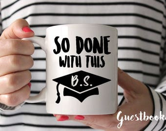 So Done With This B.S. Mug - Graduation Cap - Graduation - Graduation Gift - Bachelor's Degree -Funny Mug - Coffee Mug - College Grad - B.S.