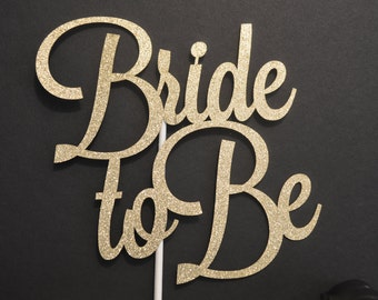 Bride to Be Glitter Cake Topper - Bridal Shower Cake Topper - Bachelorette Glitter Cake Topper - Wedding Shower Cake Topper - Laser Cut