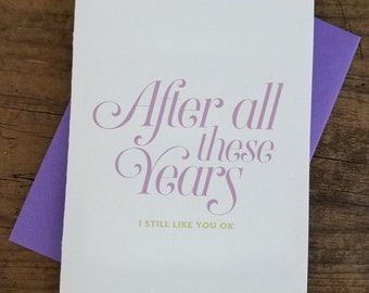 After All These Years I Still Like You Ok Letterpress Card
