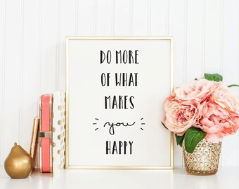 Do More Of What Makes You Happy - Instant Download - 8x10 - 11x14 - Printable art - Black - Typography - Motivational Art - Home Decor