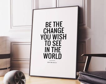 Art Digital Print 'Be the change you wish to see in the world' Printable Art, Motivational Quote Wall Art *Instant Download Printable File*